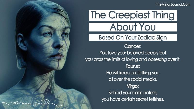 The Creepiest Thing About You Based On Your Zodiac Sign