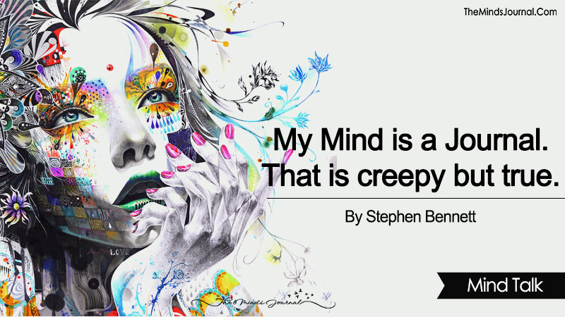 My Mind is a Journal. That is Creepy But True.