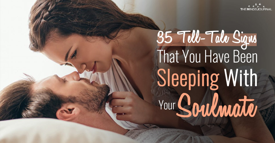35 Tell-Tale Signs That You Have Been Sleeping With Your Soulmate