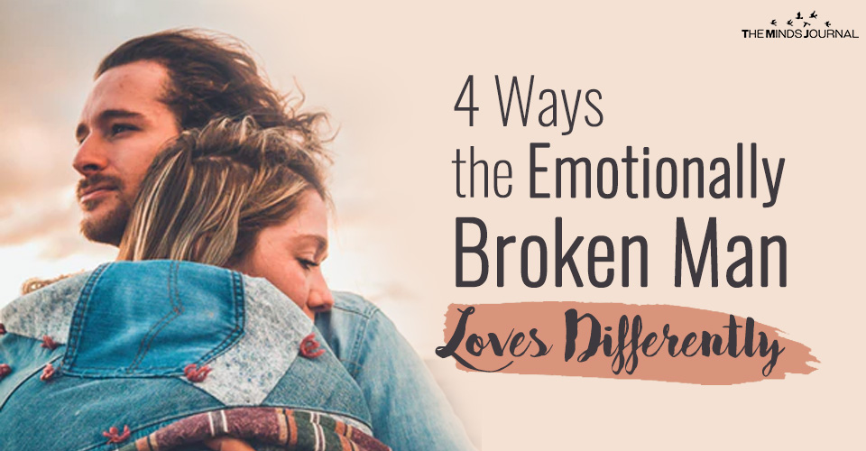 4 ways the emotionally broken man loves differently