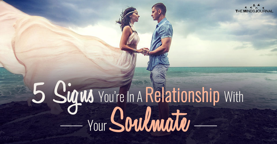 5 Signs You're In A Relationship With Your Soulmate