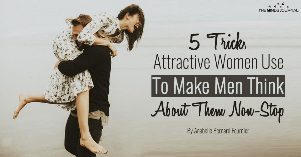 5 Tricks Attractive Women Use To Make Men Think About Them Non-Stop