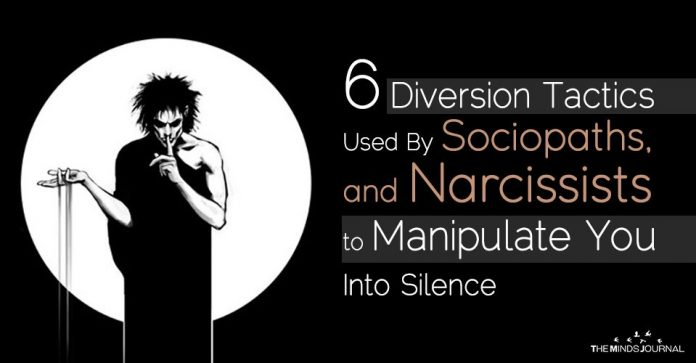 6 Diversion Tactics Used By Sociopaths, Narcissists and Psychopaths to Manipulate You Into Silence