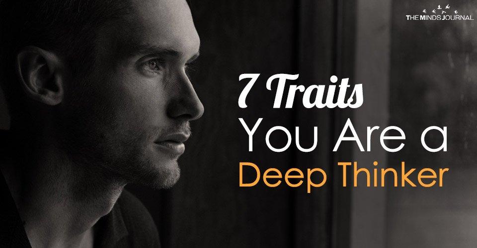 7 Traits You Are a Deep Thinker