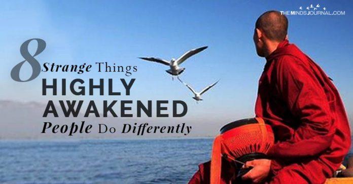 8 Strange Things Highly Awakened People Do Differently