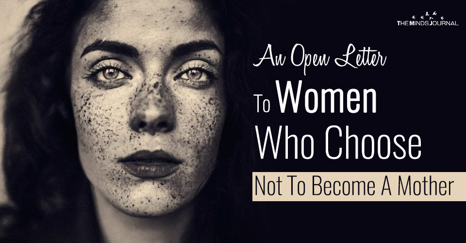 An Open Letter To Women Who Choose Not To Become A Mother