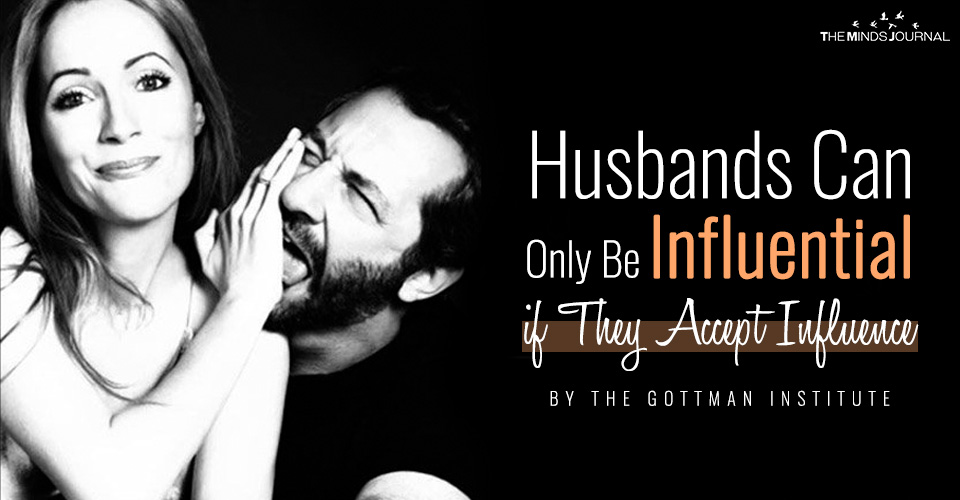 Husbands Can Only Be Influential if They Accept Influence