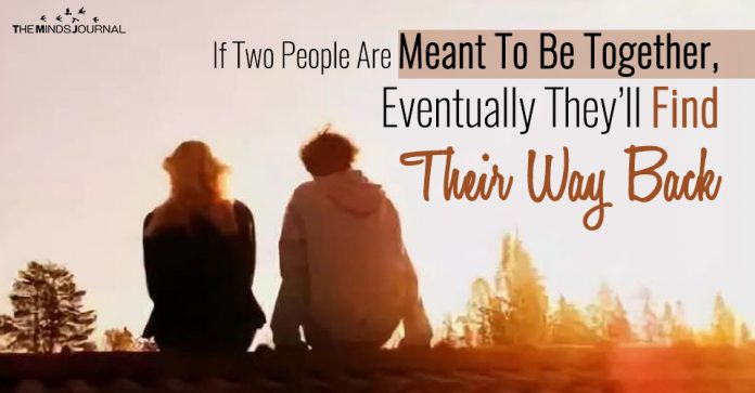If Two People Are Meant To Be Together, Eventually They'll Find Their Way Back