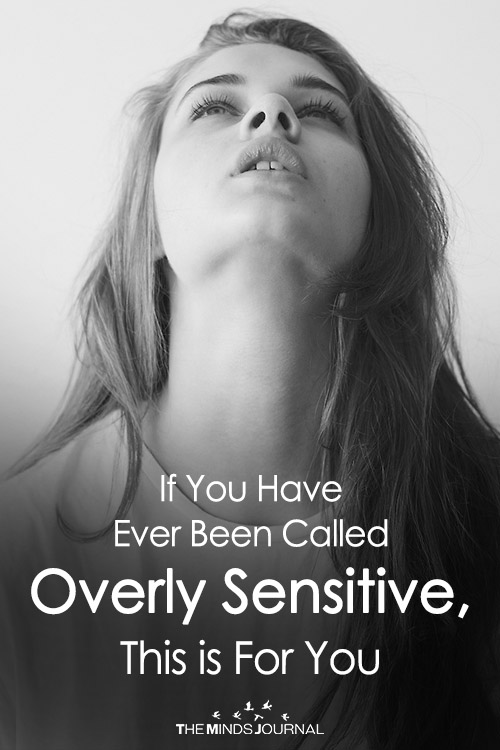 If You Have Ever Been Called Overly Sensitive, This is For You
