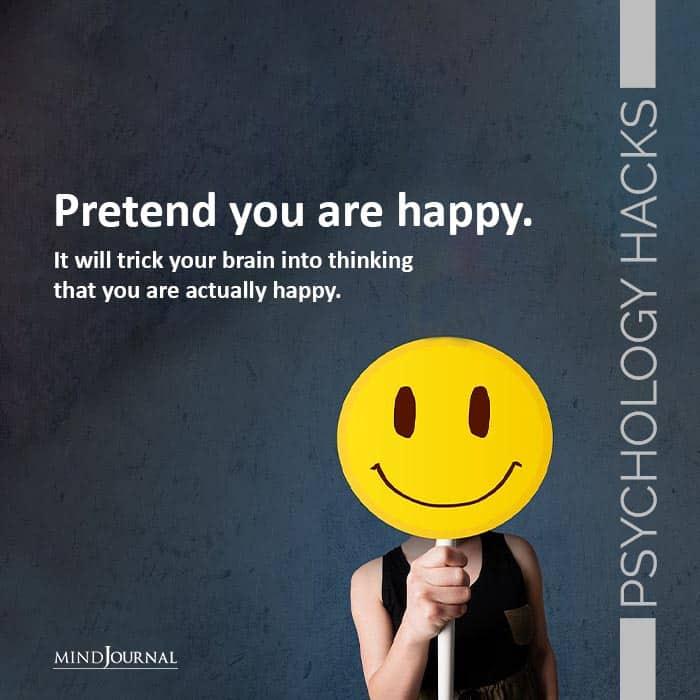 Pretend you are happy