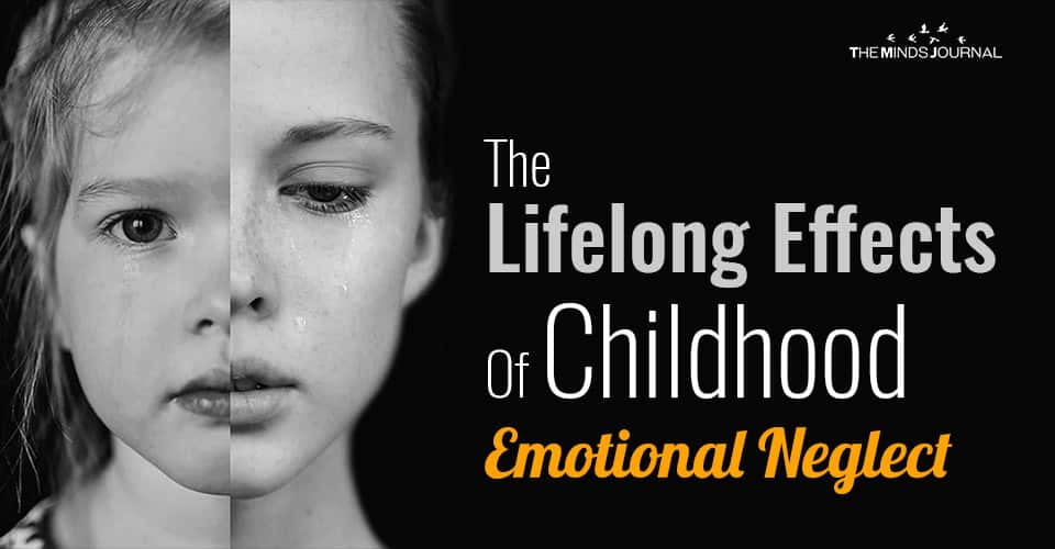 The Lifelong Effects Of Childhood Emotional Neglect