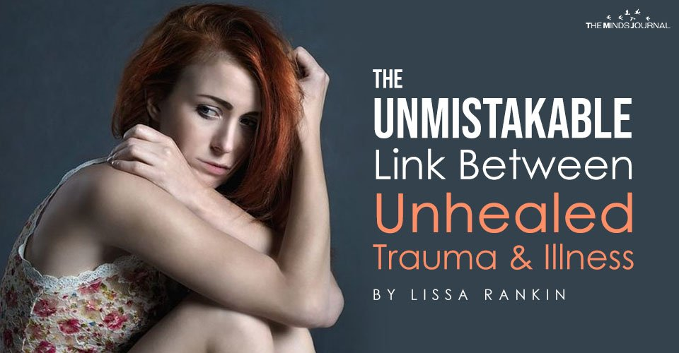 The Unmistakable Link Between Unhealed Trauma & Illness