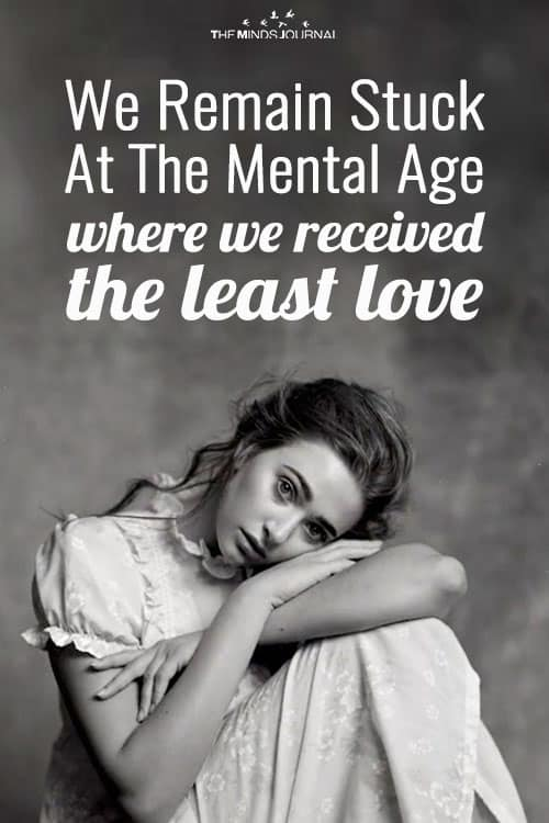 We Remain Stuck At The Mental Age Where We Received The Least Love