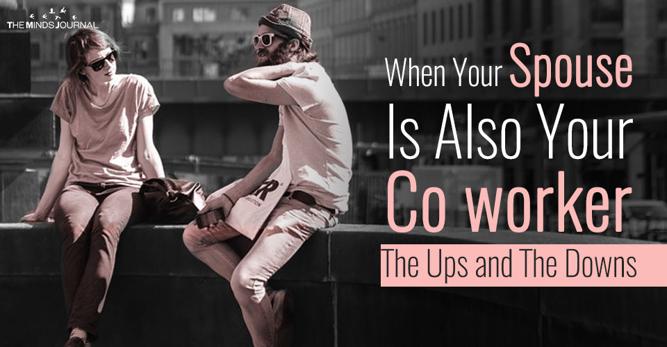When Your Spouse Is Also Your Co worker – The Ups and The Downs