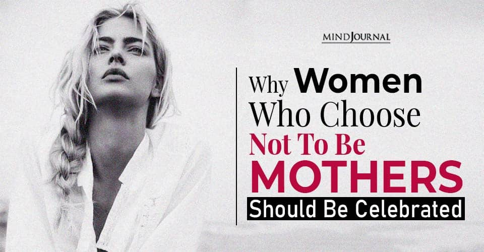 Women Who Choose Not To Be Mothers Should Be Celebrated