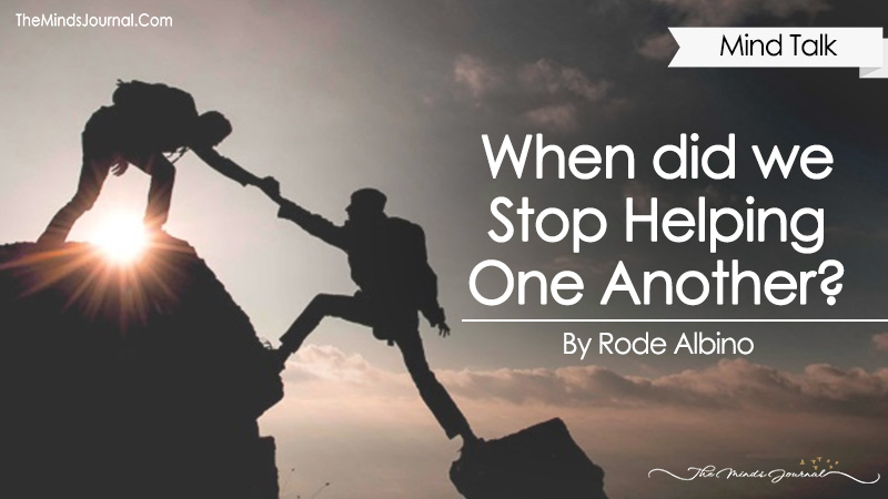 When did we Stop Helping One Another?