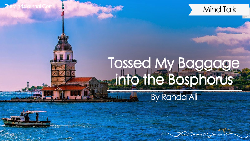 Tossed My Baggage into the Bosphorus