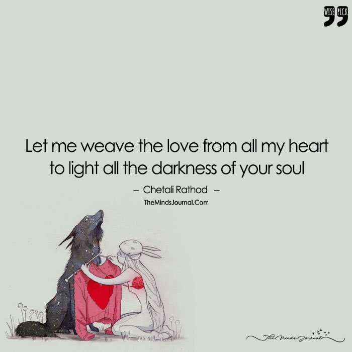 Let Me Weave The Love From All My Heart To Light All The Darkness Of Your Soul