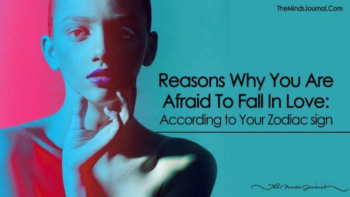 Reasons Why You Are Afraid To Fall In Love: According to Your Zodiac Sign