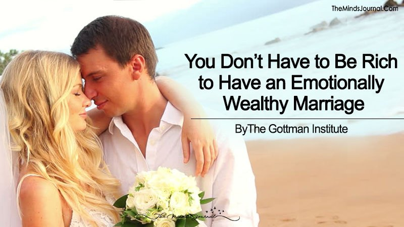 You Don't Have to Be Rich to Have an Emotionally Wealthy Marriage