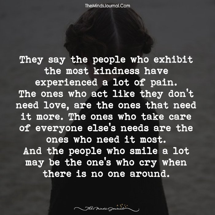 They say the people who exhibit the most kindness have experienced a lot of pain