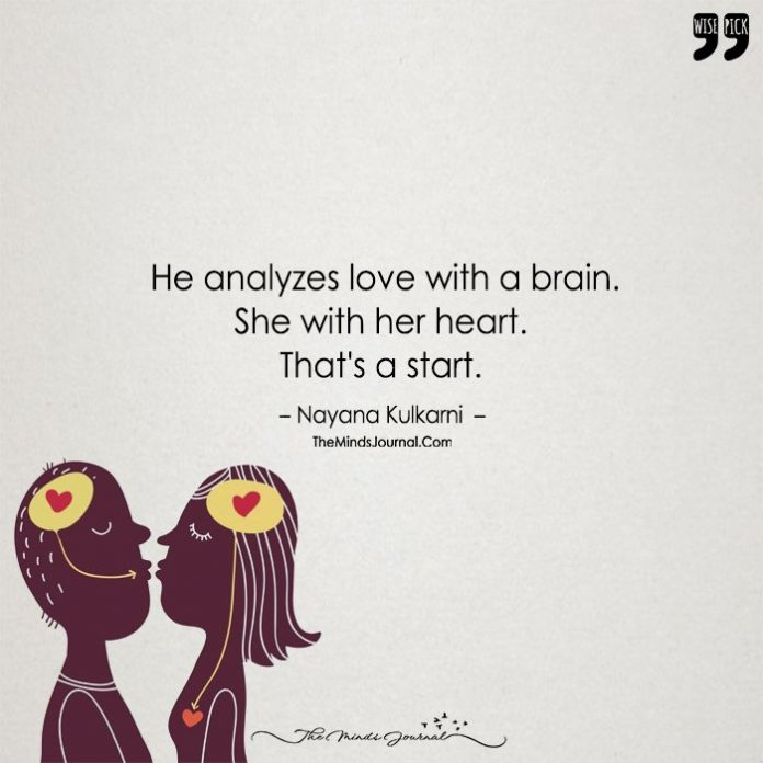 He Analyzes Love With Brain.. She With Her Heart.. That's A Start..