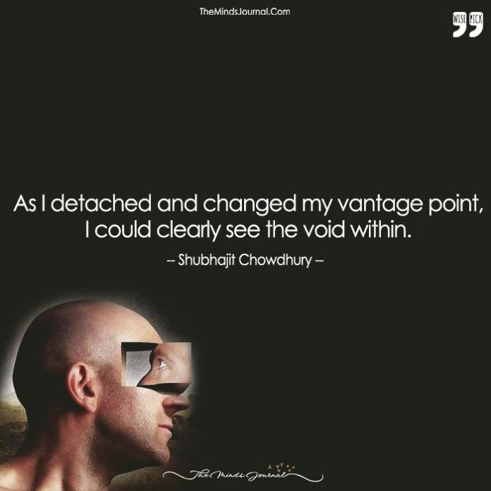 As I Detached And Changed My Vantage Point, I Could Clearly See The Void Within.