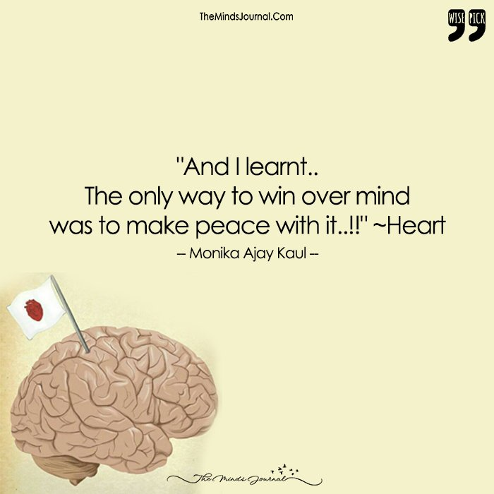 """""""And I Learnt.. The Only Way To Win Over Mind Was To Make Peace With It..!!"""" ~Heart"""