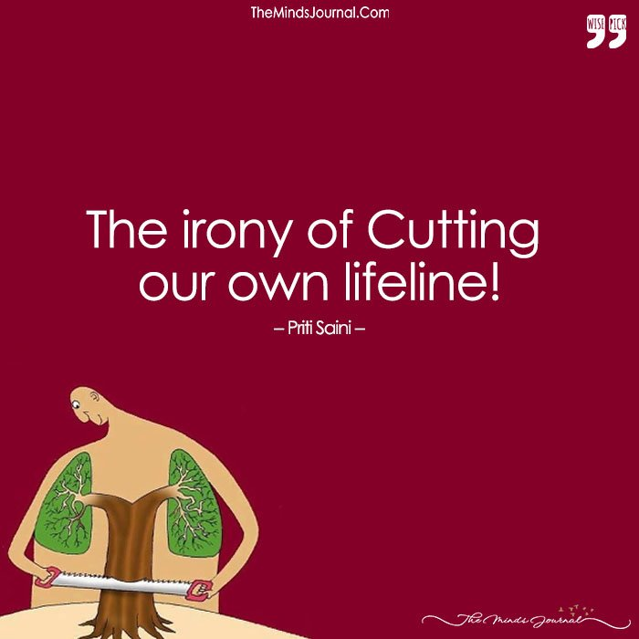 The Irony Of Cutting Our Own Lifeline!