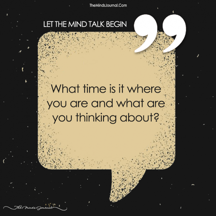 What Time Is It, Where Are You and What Are You Thinking About?