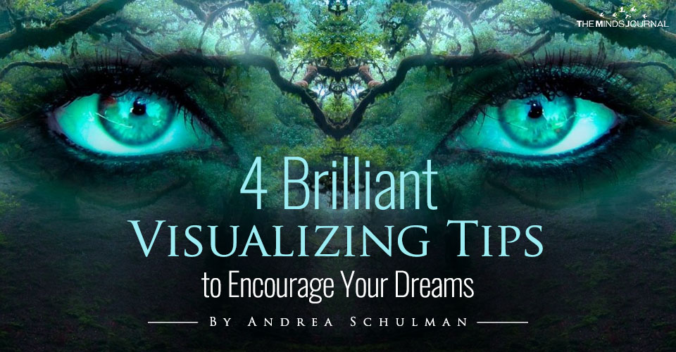 4 Brilliant Visualizing Tips to Encourage Your Dreams