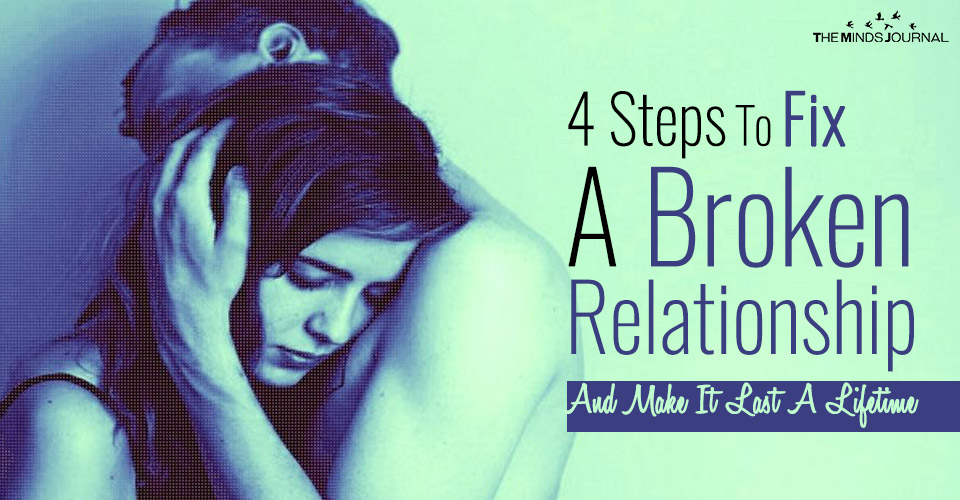 4 Steps To Fix A Broken Relationship And Make It Last A Lifetime