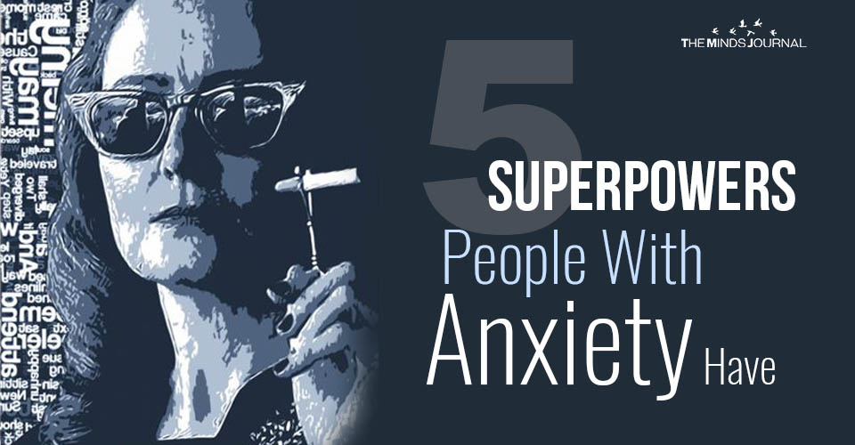 5 Superpowers People With Anxiety Have According To Science