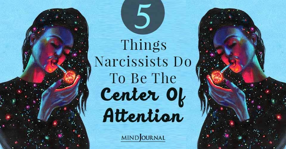 Things Narcissists Do To Be The Center Of Attention