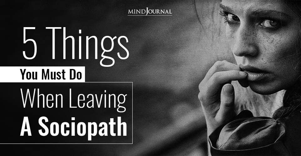 Things You Must Do When Leaving A Sociopath