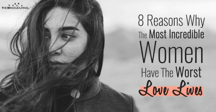 8 Reasons Why The Most Incredible Women Have The Worst Love Lives