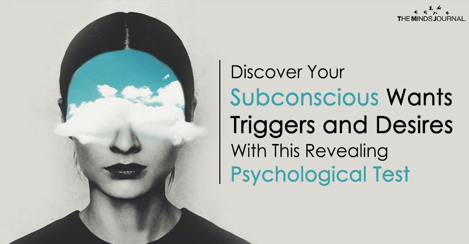 Discover Your Subconscious Wants Triggers and Desires With This Revealing Psychological Test