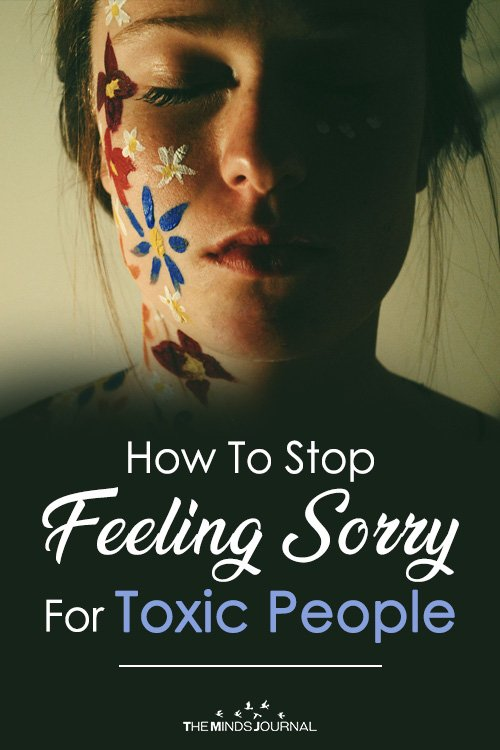 How To Stop Feeling Sorry For Toxic People