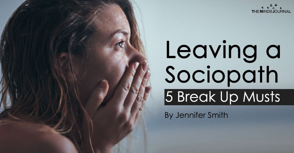 Leaving a Sociopath – 5 Break Up Musts