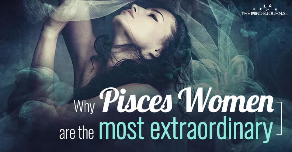 Pisces: Women With This Zodiac Sign Are The Most Extra-Ordinary