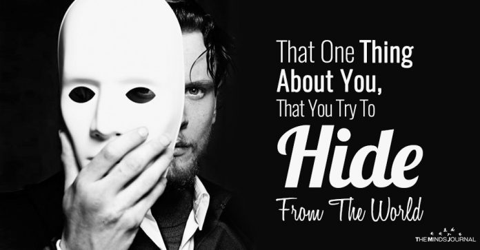 That One Thing About You, That You Try To Hide From The World