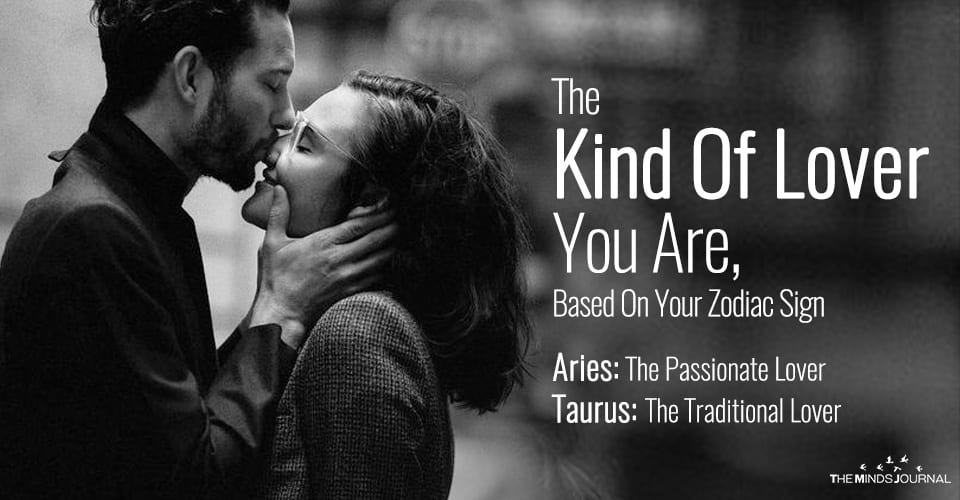 The Kind Of Lover You Are, Based On Your Zodiac Sign