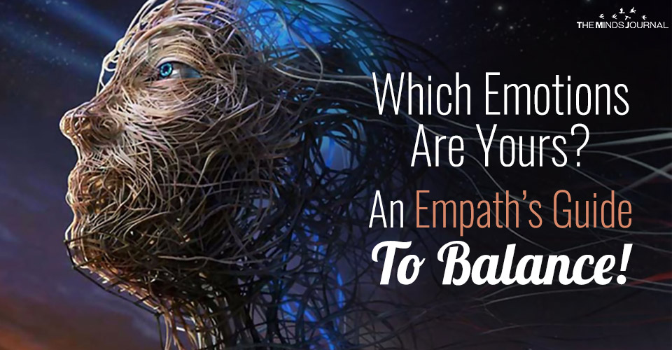 Which Emotions Are Yours? An Empath's Guide To Balance!