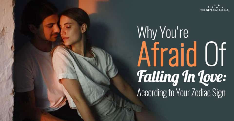 Why You're Afraid Of Falling In Love: According to Your Zodiac Sign