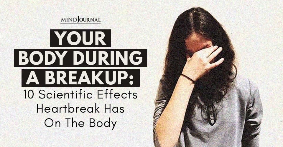 Your Body During Breakup Scientific Effects Heartbreak Has On Body