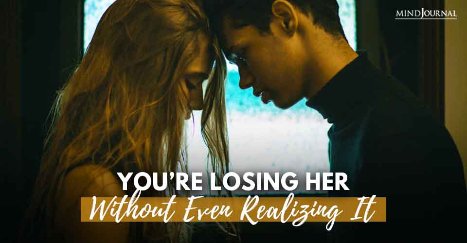 You're Losing Her Without Even Realizing It