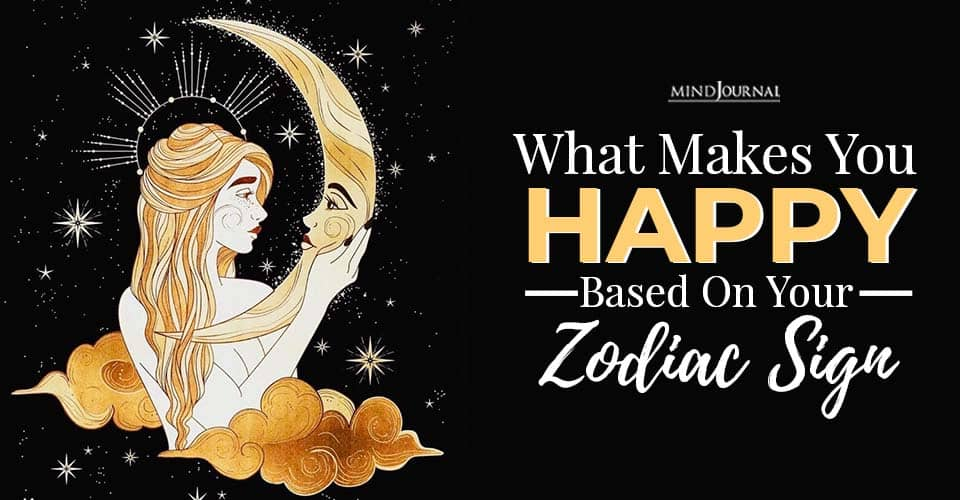 what makes you happy based on your zodiac sign