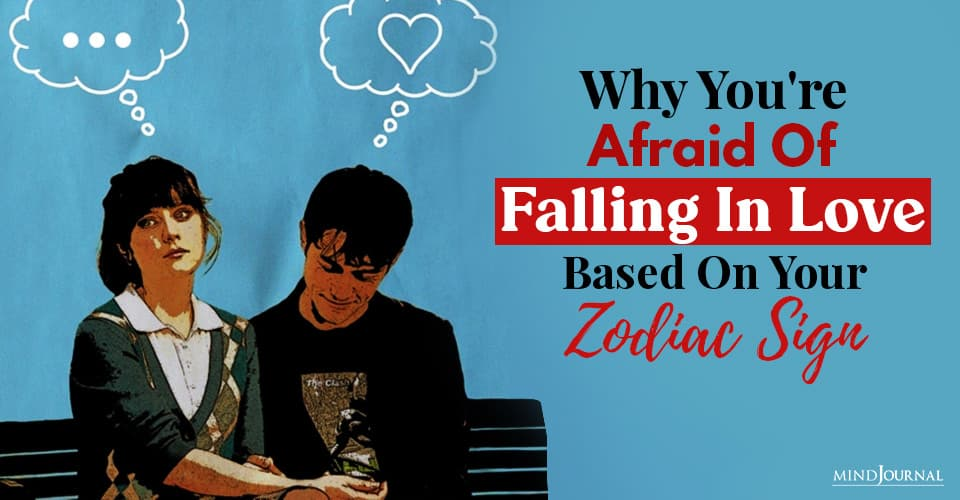 why you are afraid of falling in love based on your zodiac sign