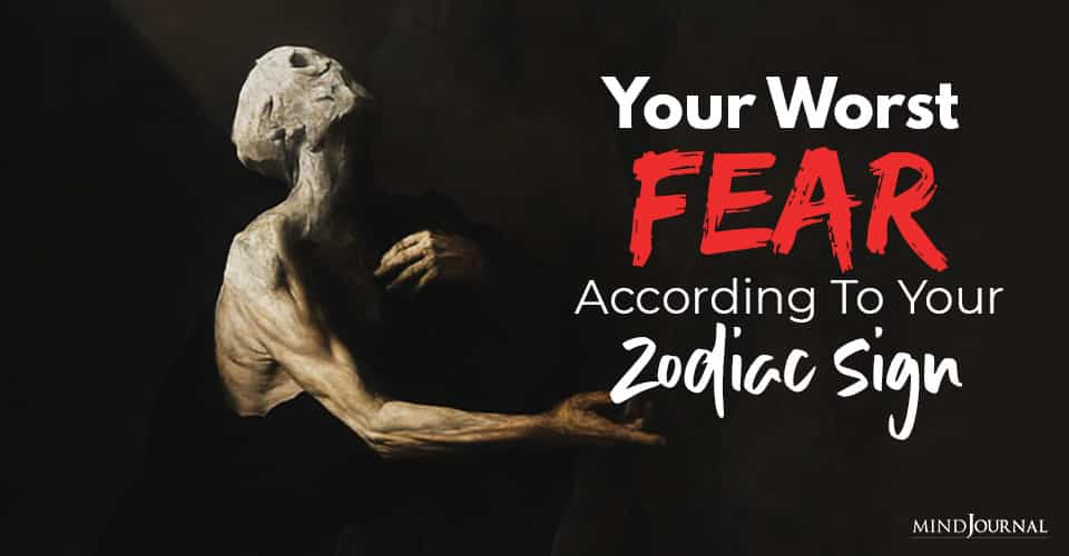 your worst fear according to your zodiac sign