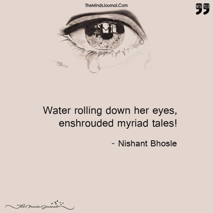 Water Rolling Down Her Eyes, Enshrouded Myriad Tales!
